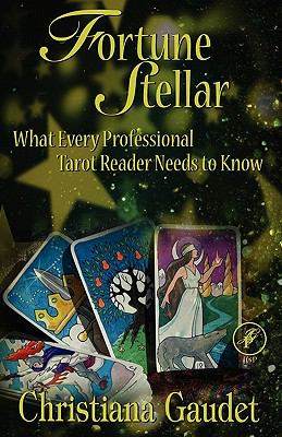 Fortune Stellar: What Every Professional Tarot Reader Needs to Know 9780983090441