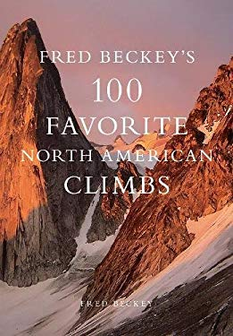 Fred Beckey's 100 Favorite North American Climbs 9780980122718