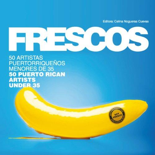 Frescos: 50 Puerto Rican Artists Under 35 9780981525587