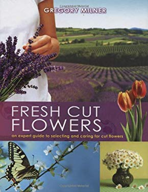 Fresh Cut Flowers: An Expert Guide to Selecting and Caring for Cut Flowers 9780980369878