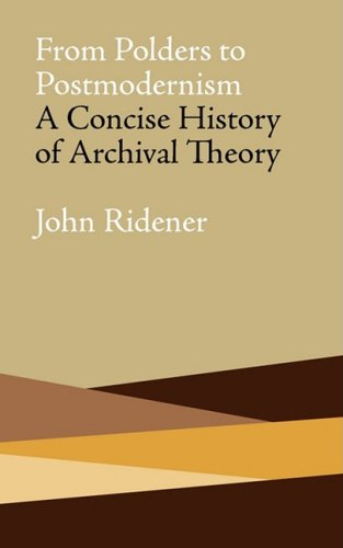 From Polders to Postmodernism: A Concise History of Archival Theory 9780980200454
