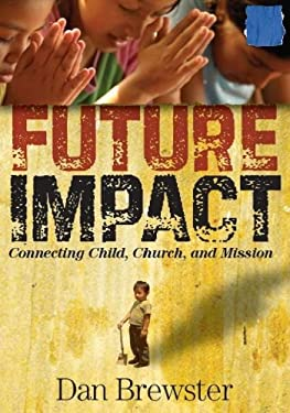 Future Impact: Connecting Child, Church and Mission 9780984116911
