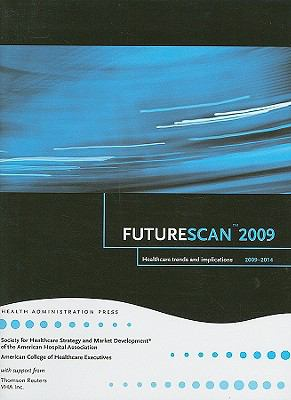 Futurescan: Healthcare Trends and Implications 2009-2014 9780980029031