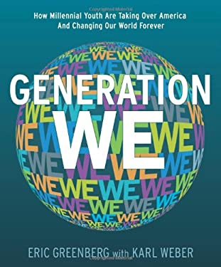 Generation We: How Millenial Youth Are Taking Over America and Changing Our World Forever 9780982093108
