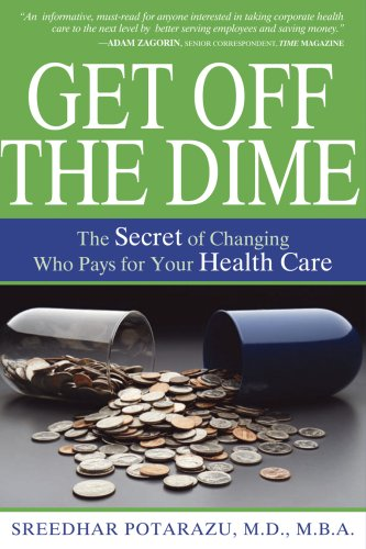 Get Off the Dime: The Secret of Changing Who Pays for Your Healthcare 9780982211304