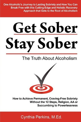 Get Sober Stay Sober: The Truth about Alcoholism 9780984144600