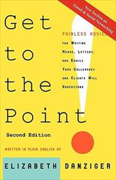 Get to the Point! Painless Advice for Writing Memos, Letters and Emails Your Colleagues and Clients Will Understand, Second Editio