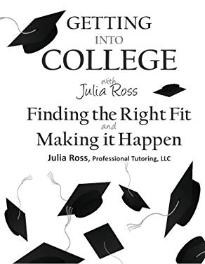 Getting Into College with Julia Ross: Finding the Right Fit and Making It Happen 9780982397534