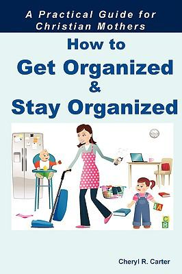 Getting Organized and Staying Organized 9780981841724