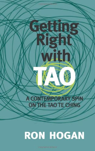 Getting Right with Tao: A Contemporary Spin on the Tao Te Ching 9780982473986