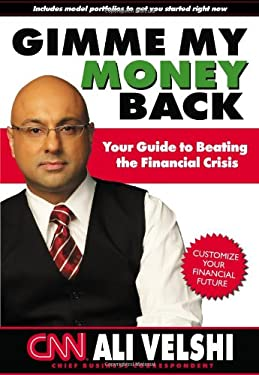 Gimme My Money Back: Your Guide to Beating the Financial Crisis 9780981453569
