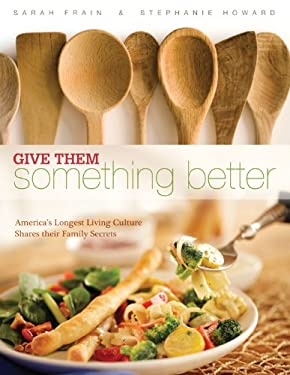 Give Them Something Better: America's Longest Living Culture Shares Their Family Secrets 9780983559405