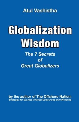 Globalization Wisdom: The Seven Secrets of Great Globalizers 9780982542606