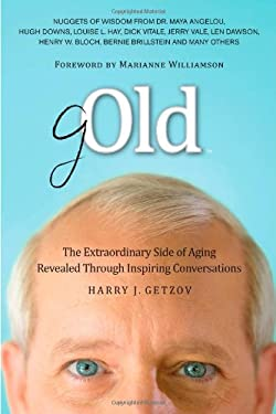 Gold: The Extraordinary Side of Aging Revealed Through Inspiring Conversations 9780983237013