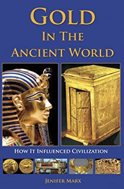Gold in the Ancient World: How It Influenced Civilization 9780981899138