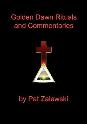 Golden Dawn Rituals and Commentaries 9780982352120