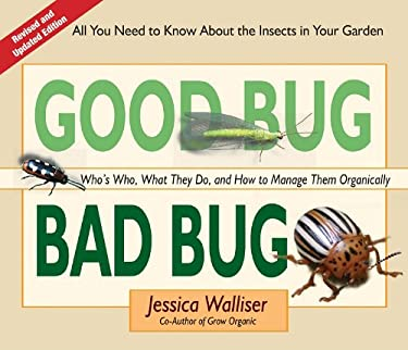Good Bug Bad Bug: Who's Who, What They Do, and How to Manage Them Organically (All You Need to Know about the Insects in Your Garden) 9780981961590