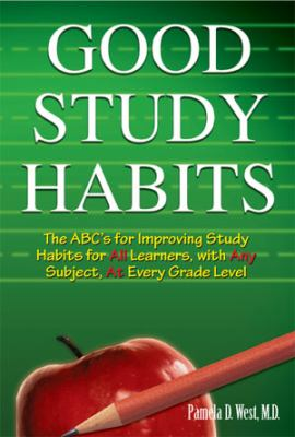 Good Study Habits: The ABC's for Improving Study Habits for All Learners, with Any Subject, at Every Grade Level 9780981796604