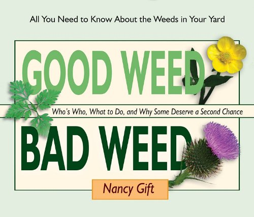 Good Weed Bad Weed: Who's Who, What to Do, and Why Some Deserve a Second Chance (All You Need to Know about the Weeds in Your Yard) 9780981961569