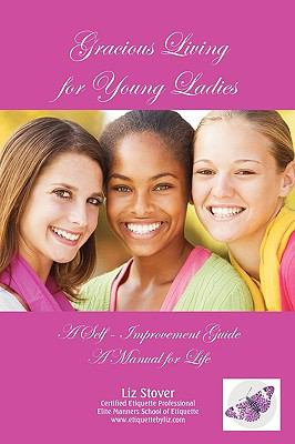 Gracious Living for Young Ladies: A Self-Improvement Guide 9780984541331
