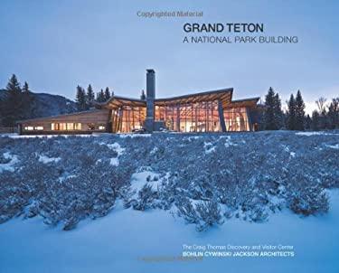 Grand Teton: A National Park Building, Bohlin Cywinski Jackson Architects 9780981462813