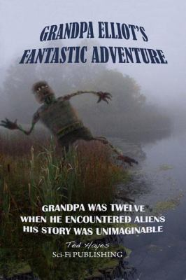Grandpa Elliot's Fantastic Adventure 9780982219904