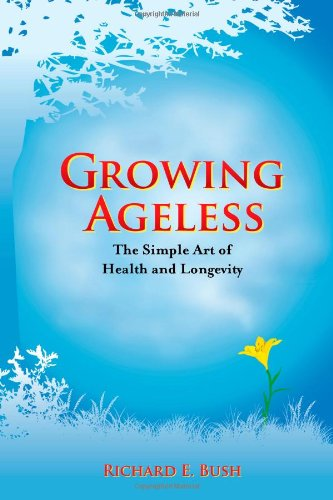 Growing Ageless: The Simple Art of Health and Longevity 9780982819203