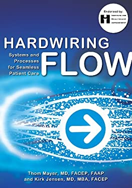 Hardwiring Flow: Systems and Processes for Seamless Patient Care 9780984079469