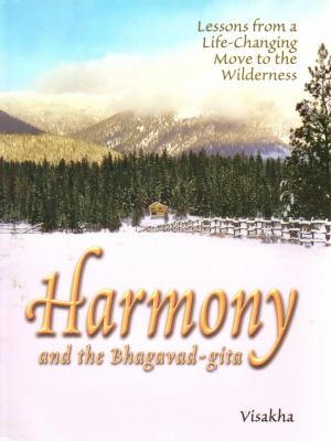 Harmony and the Bhagavad-Gita: Lessons from a Life-Changing Move to the Wilderness 9780981727356