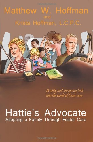 Hattie's Advocate: Adopting a Family Through Foster Care 9780982307748