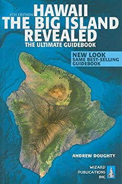 Hawaii the Big Island Revealed: The Ultimate Guidebook 9780981461069