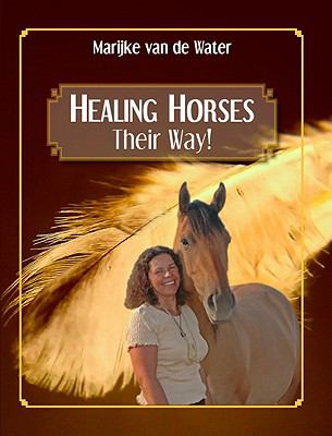 Healing Horses: Their Way! 9780981049205
