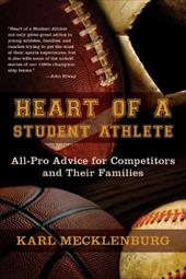 Heart of a Student Athlete: All-Pro Advice for Competitors and Their Families