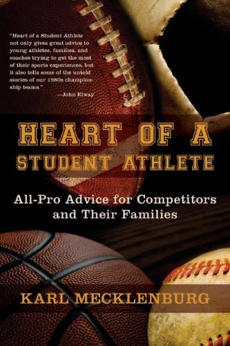 Heart of a Student Athlete: All-Pro Advice for Competitors and Their Families 9780984147502