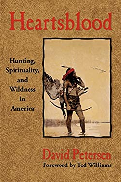 Heartsblood: Hunting, Spirituality, and Wildness in America 9780981658445
