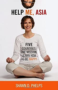 Help Me, Asia: Five Countries, One Mission, Learn How to Be Happy 9780986722806
