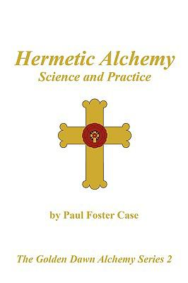 Hermetic Alchemy: Science and Practice - The Golden Dawn Alchemy Series 2 9780982352113