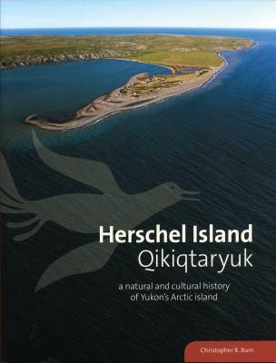 Herschel Island Qikiqtaryuk: A Natural and Cultural History 9780988000919
