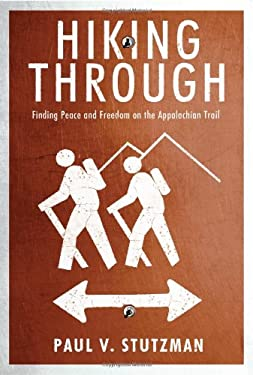 Hiking Through: Finding Peace and Freedom on the Appalachian Trail 9780984076055