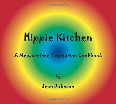 Hippie Kitchen: A Measurefree Vegetarian Cookbook 9780981527116