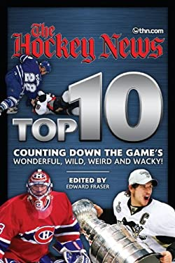 Hockey News Top 10: Counting Down the Game's Wonderful, Wild, Weird and Wacky! 9780987747471