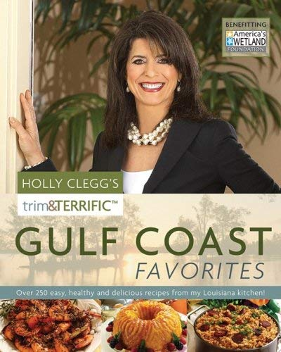 Holly Clegg's Trim & Terrific Gulf Coast Favorites: Over 250 Easy, Healthy, and Delicious Recipes from My Louisiana Kitchen! 9780981564005