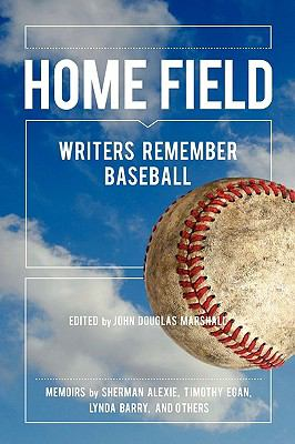 Home Field: Writers Remember Baseball 9780984178667
