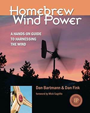 Homebrew Wind Power: A Hands-On Guide to Harnessing the Wind 9780981920108