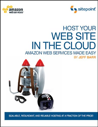 Host Your Web Site in the Cloud: Amazon Web Services Made Easy 9780980576832