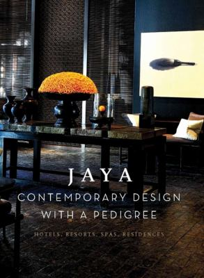 Jaya Contemporary Design with a Pedigree: Hotel, Resorts, Spas, Residences 9780983450115
