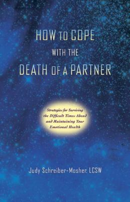 How to Cope with the Death of a Partner: Strategies for Surviving Difficult Times Ahead and Maintaining Your Emotional Health 9780982402320