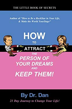 How to Attract the Person of Your Dreams and Keep Them! 9780982056820