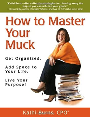 How to Master Your Muck: Get Organized. Add Space to Your Life. Live Your Purpose! 9780981955407