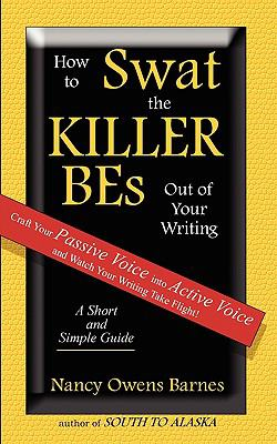 How to Swat the Killer Bes Out of Your Writing: A Writing Skills Handbook on How to Write in Active Voice 9780982390207